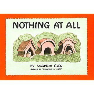 Nothing At All: Wanda Gag: 9780698302648:  Children's Books