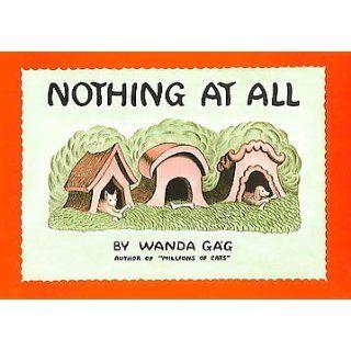 Nothing At All: Wanda Gag: 9780698302648:  Children's Books