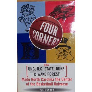 Four Corners: How Unc, NC State, Duke, and Wake Forest Made North Carolina the Crossroads of the Basketball Universe: Joe Menzer: 9780684846743: Books
