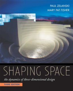 Shaping Space The Dynamics of Three Dimensional Design Paul Zelanski, Mary Pat Fisher 9780534613938 Books