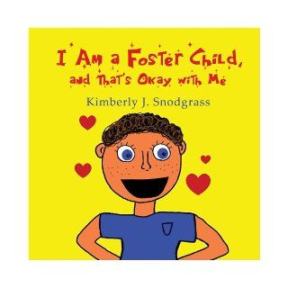 I Am a Foster Child, and That's Okay with Me: Kimberly J. Snodgrass: 9781608131273: Books