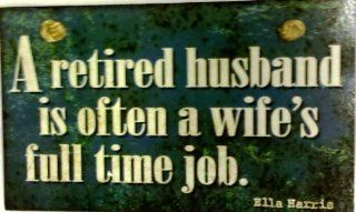 Decorative Wood Sign A retired Husband is often a wife's full time job   Decorative Plaques