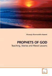 PROPHETS OF GOD: Teaching, Stories and Moral Lessons (9783639215571): Khawaja Shamsuddin Azeemi: Books