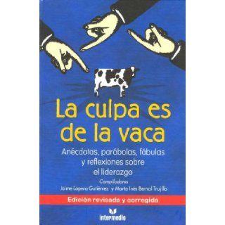 La Culpa Es De La Vaca: Anecdotas, Parabolas, Fabulas y Reflexiones sobre el Liderazgo (Spanish Edition): Jaime Lopera Gutierrez: 9789588227054: Books