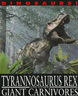 Tyrannosaurus Rex and Other Giant Carnivores (Dinosaurs!): David West: 9781433942372:  Children's Books