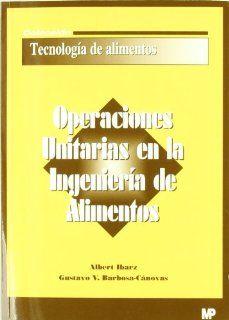 Operaciones Unitarias En La Ingenieria de Alimentos (Spanish Edition): Alberto Ibarz Ribas: 9788484761631: Books