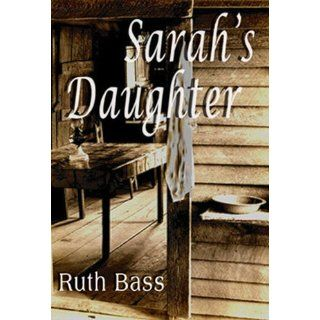 Sarah's Daughter: Ruth Bass: 9780977405343: Books