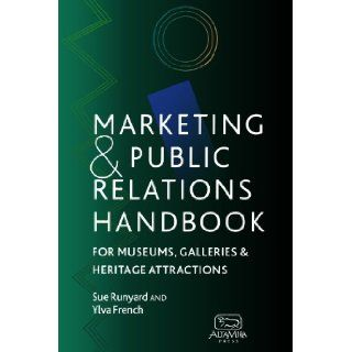 Marketing and Public Relations Handbook for Museums, Galleries, and Heritage Attractions Sue Runyard, Ylva French 9780742504073 Books