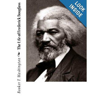 The Life of Frederick Douglass: Booker T. Washington: 9781453797112: Books