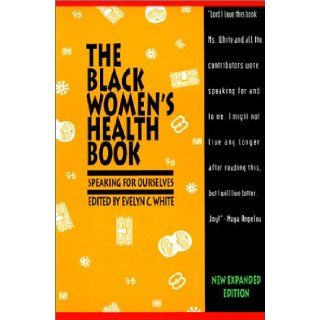 The Black Women's Health Book: Speaking for Ourselves Second Edition: Evelyn C. White: 9781878067401: Books