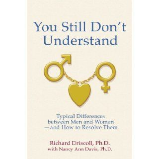 You Still Don't Understand (9780963412652): Richard Driscoll Ph.D., Nancy Ann Davis Ph.D.: Books
