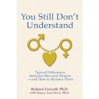 You Still Don't Understand (9780963412652) Richard Driscoll Ph.D., Nancy Ann Davis Ph.D. Books