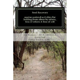 Soul Recovery UPDATED: equine assisted activities for healing from abuse by others, loss of others & loss of self: Joy Nussen LMFT: 9781475017854: Books