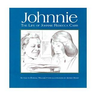 Johnnie: The Life of Johnnie Rebecca Carr, With Her Friends Rosa Parks, E.D. Nixon, Martin Luther King, Jr., and Others in the Montgomery Civil Rights struggle: Johnnie Rebecca Carr, Randall Williams, Jeffrey Hurst: 9781881320531: Books