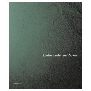 Louise Lawler And Others: George Baker, Jack Bankowsky, Christian Kravagna, Birgit Pelzer, Philipp Kaiser, Andrea Fraser, Louise Lawler, Isabelle Graw: Books