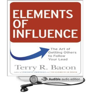 Elements of Influence The Art of Getting Others to Follow Your Lead (Audible Audio Edition) Terry R Bacon Ph.D., Sean Pratt Books