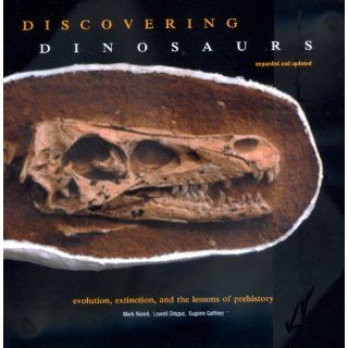 Discovering Dinosaurs: Evolution, Extinction, and the Lessons of Prehistory, Expanded and Updated: Mark Norell, Lowell Dingus, Eugene Gaffney: 9780520225015: Books