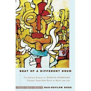 Beat of a Different Drum: The Untold Stories of African Americans Forging Their Own Paths in Work and Life: Dax Devlon Ross: 9781401307844: Books