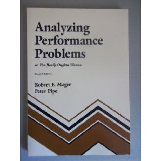 Analyzing Performance Problems or You Really Oughta Wanna: Peter Mager Robert F.; Pipe: 9781561033362: Books