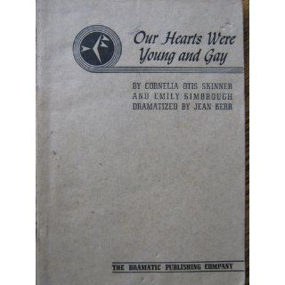 Our Hearts Were Young and Gay (A Play): Jean Kerr, Cornelia Otis Skinner, Emily Kimbrough: Books