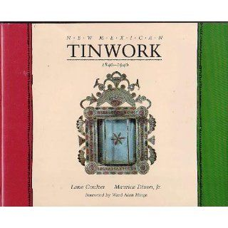 New Mexican Tinwork, 1840 1940: Lane Coulter, Maurice Dixon, Ward Alan Minge: 9780826315250: Books