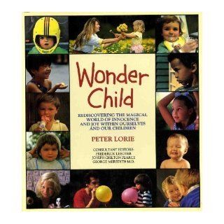 Wonder Child: Rediscovering the Magical World of Innocence and Joy Within Ourselves and Our Children: Peter Lorie, Frederick Leboyer: 9780671677992: Books
