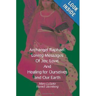 Archangel Raphael: Loving Messages of Joy, Love, and Healing for Ourselves and Our Earth: Mary Lasota: 9780595290918: Books