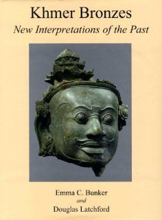 Khmer Bronzes: New Interpretations of the Past: Douglas Latchford, Emma C. Bunker: 9781588861115: Books