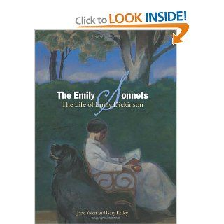 The Emily Sonnets: The Life of Emily Dickinson: Jane Yolen, Gary Kelley: 9781568462158:  Children's Books