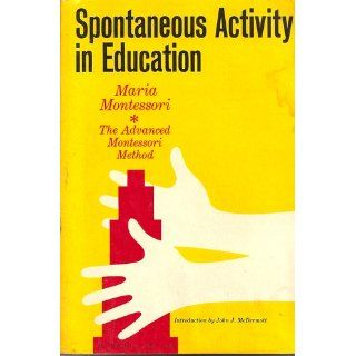 Spontaneous Activity in Education: The Advanced Montessori Method: Maria Montessori: 9781849026482: Books