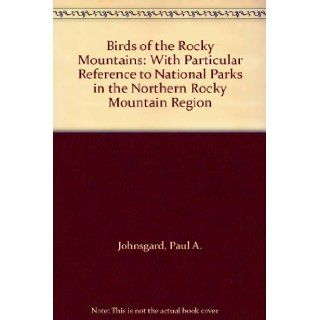Birds of the Rocky Mountains: With Particular Reference to National Parks in the Northern Rocky Mountain Region: Paul A. Johnsgard: 9780870811500: Books