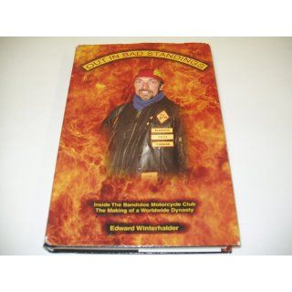 Out in Bad Standings: Inside the Bandidos Motorcycle Club  The Making of a Worldwide Dynasty: Edward Winterhalder: 9780977174706: Books