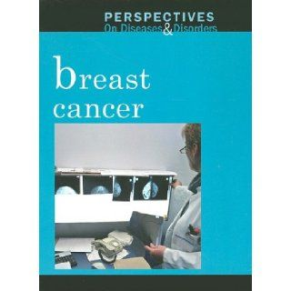 Breast Cancer (Perspectives on Diseases and Disorders): Carrie Fredericks: 9780737742442: Books