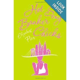 Hot Sexy Banker Chicks: Elizabeth Pier: 9781456502751: Books