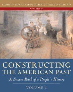 Constructing the American Past, Volume I (5th Edition) (9780321216427): Elliott J. Gorn, Randy J. Roberts, Terry D. Bilhartz: Books