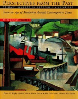 Perspectives from the Past: Primary Sources in Western Civilizations: From the Age of Absolutism through Contemporary Times (Third Edition)  (Vol. 2) (9780393925708): James M. Brophy, Joshua Cole, Steven Epstein, John Robertson, Thomas Max Safley: Books