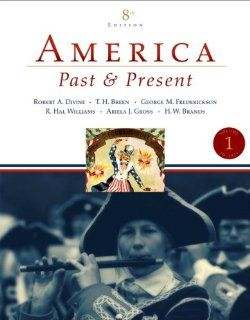 America Past and Present, Volume 1 (to 1877) Value Package (includes MyHistoryLab with E Book Student Access Code for Amer Hist   LONGMAN (1 sem for Vol. I & II)) (9780205528899): Robert A. Divine, T. H. H. Breen, George M. Fredrickson, R. Hal Williams