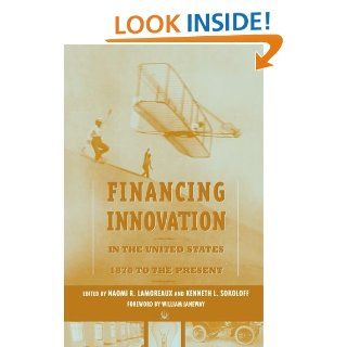 Financing Innovation in the United States, 1870 to Present: Naomi R Lamoreaux, Kenneth L Sokoloff: 9780262122894: Books