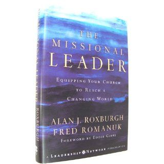 The Missional Leader: Equipping Your Church to Reach a Changing World: Alan Roxburgh, Fred Romanuk, Eddie Gibbs: 9780787983253: Books