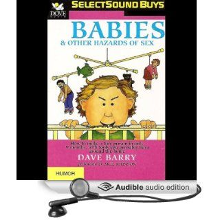 Babies and Other Hazards of Sex: How to Make a Tiny Person in Only 9 Months, with Tools You Probably Have around the Home (Audible Audio Edition): Dave Barry, Arte Johnson: Books