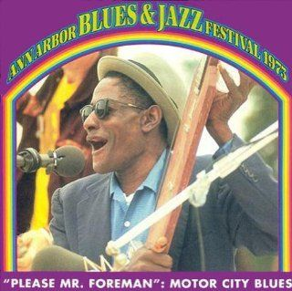Please Mr. Foreman   Motor City Blues Ann Arbor Blues & Jazz Festival 1973 Music