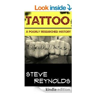 Tattoo: A Poorly Reseached History (A Poorly Researched History Book 1) eBook: Steve Reynolds: Kindle Store
