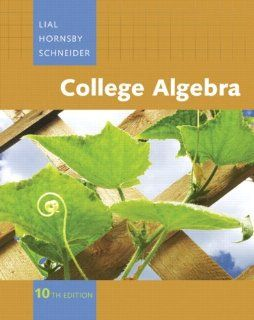 College Algebra, 10th Edition: Margaret Lial, John Hornsby, David I. Schneider: 9780321499134: Books