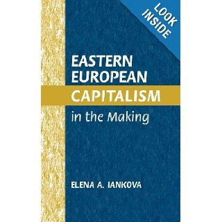 Eastern European Capitalism in the Making: Elena A. Iankova: 9780521813143: Books