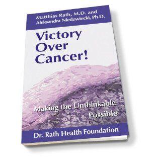 Victory Over Cancer (Part 1 Making The Unthinkable Possible) Matthias Rath M.D., Aleksandra Niedzwiecki Ph.D. 9780615533711 Books