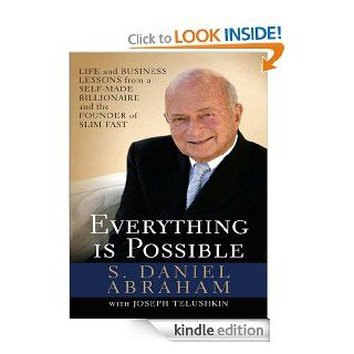 Everything is Possible: Life and Business Lessons from a Self Made Billionaire and the Founder of Slim Fast eBook: S. Daniel Abraham: Kindle Store