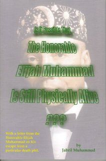 Is It Possible That The Honorable Elijah Muhammad Is Still Physically Alive???: Jabril Muhammad: 9781885842053: Books