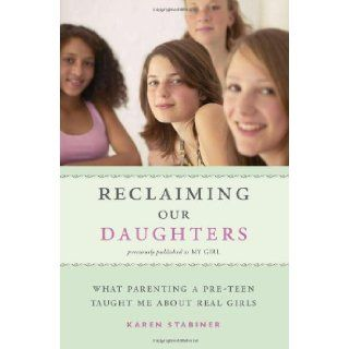 Reclaiming Our Daughters: What Parenting a Pre Teen Taught Me About Real Girls (previously published as My Girl): Karen Stabiner: 9781580052139: Books