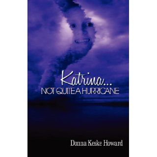 KatrinaNot Quite A Hurricane Donna Keske Howard, Chaka Mason, Corey Bryant 9780970438881 Books