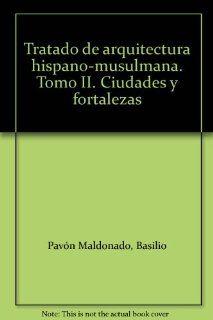 Tratado de arquitectura hispano musulmana. Tomo II. Ciudades y fortalezas: Basilio Pav�n Maldonado: Books